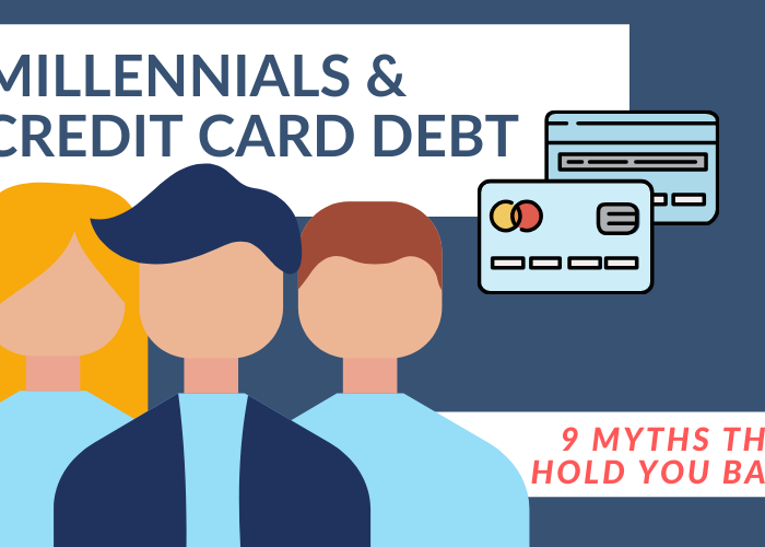 Millennials and Credit Card Debt [9 Myths That Hold You Back]